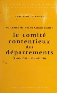 Anne Buot de L'Épine et  Faculté de droit et des scienc - Le comité contentieux des départements : 9 août 1789-27 avril 1791, du Conseil du roi au Conseil d'État.