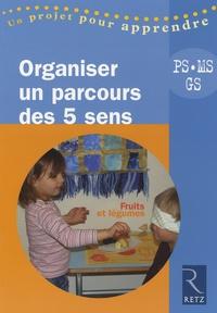 Anne Burgy - Organiser un parcours des 5 sens, Petite, Moyenne et Grande Sections : Fruits et légumes.