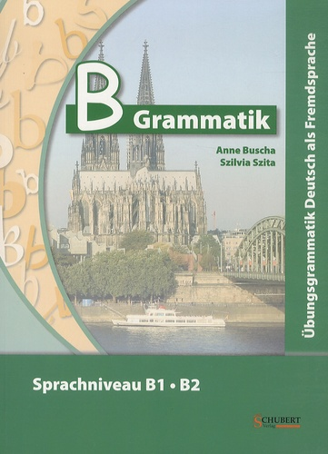 Anne Buscha et Szilvia Szita - B Grammatik - Ubungsgrammatik Deutsch als Fremdsprache Sprachniveau B1/B2. 1 CD audio