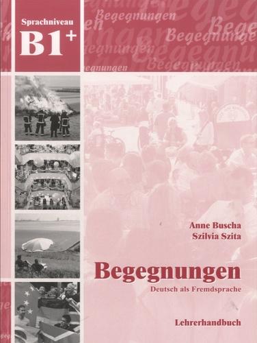 Begegnungen - Deutsch als Fremdsprache. Lehrerhandbuch Sprachniveau B1+