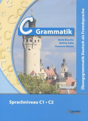 Anne Buscha - C Grammatik - Ubungsgrammatik Deutsch als Fremdsprache, Sprachniveau C1/C2.