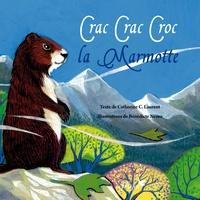 Anne Buttin et Bénédicte Nemo - Crac crac croc la marmotte.