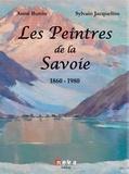 Anne Buttin et Sylvain Jacqueline - Les peintres de la Savoie 1860-1980.