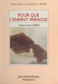 Anne Cabau et Jacqueline Kahn-Nathan - Pour que l'enfant paraisse.