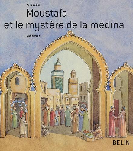 Anne Cadier et Lise Herzog - Moustafa et le mystère de la médina.