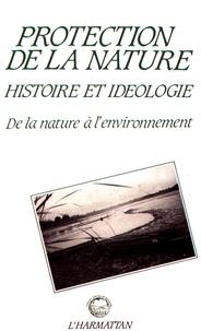 Anne Cadoret - Protection de la nature : histoire et idéologie - De la nature à l'environnement.