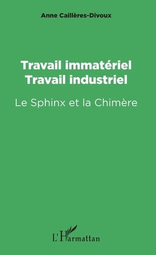 Travail immatériel, travail industriel. Le Sphinx et la Chimère