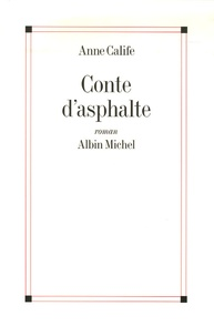 Anne Calife - Conte d'asphalte.