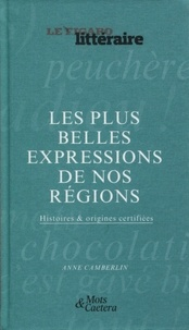 Anne Camberlin - Les plus belles expressions de nos régions - Histoires & origines certifiées.