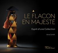 Anne Camilli - Le flacon en majesté - Esprit d'une collection.