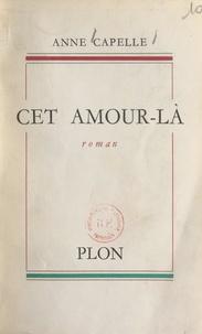 Anne Capelle - Cet amour-là.