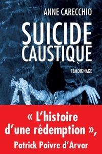 Anne Carecchio - Suicide caustique.