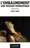 Anne Carol - L'embaumement, une passion romantique - France, XIXe siècle.