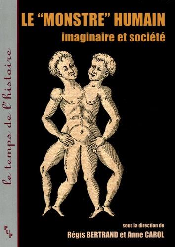 """Anne Carol et Régis Bertrand - Le """"monstre"""" humain - Imaginaire et société."""