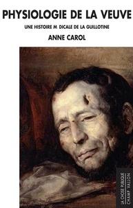 Anne Carol - Physiologie de la Veuve - Une histoire médicale de la guillotine.