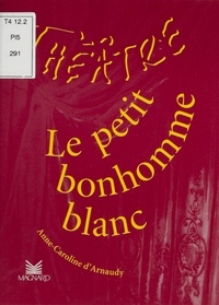 Anne-Caroline d' Arnaudy - Le petit bonhomme blanc.
