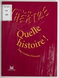 Anne-Caroline d' Arnaudy - Quelle histoire !.