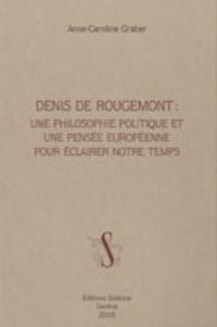 Anne-Caroline Graber - Denis de Rougemont : une philosophie politique et une pensée européenne pour éclairer notre temps.