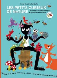 Anne-Caroline Pandolfo - Les petits curieux de nature - Un livre qui fourmille de jeux et grouille de fantaisie, avec autocollants.