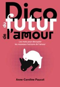 Anne-Caroline Paucot - Dico du futur de l'amour - Des mots pour explorer les nouveaux horizons de l'amour.