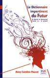 Anne-Caroline Paucot - Le Dictionnaire impertinent du Futur - Se divertir en découvrant l'avenir et... le présent.