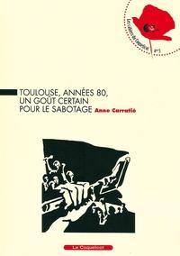 Anne Carratié - Toulouse, années 80, un goût certain pour le sabotage.