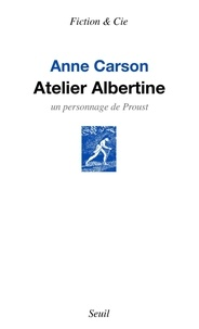 Anne Carson - Atelier Albertine - Un personnage de Proust.