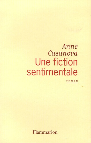 Anne Casanova - Une fiction sentimentale.