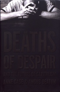 Anne Case et Angus Deaton - Deaths of Despair and the Future of Capitalism.
