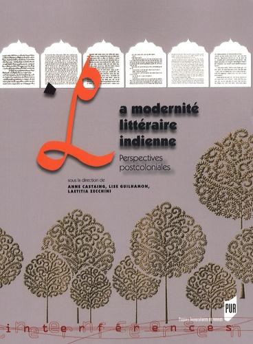 Anne Castaing et Lise Guilhamon - La modernité littéraire indienne - Perspectives postcoloniales.
