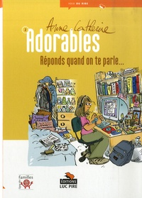 Anne-Catherine - Adorables Tome 2 : Réponds quand on te parle....