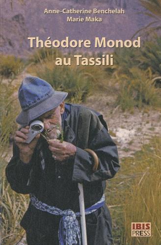 Anne-Catherine Benchelah et Marie Maka - Théodore Monod au Tassili - A la recherche de la Monodiella.