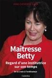 Anne-Catherine Biner - Maîtresse Betty - Regard d'une institutrice sur son temps.