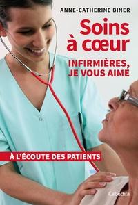 Anne-Catherine Biner - Soins à coeur - Infirmières, je vous aime.