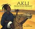Anne-Catherine De Boel et Carl Norac - Akli, prince du désert - Un conte du pays des sables.