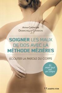Anne-Catherine Desmichelle-Chardon - Soigner les maux de dos grâce à la méthode Mézières - Ecouter la parole du corps.