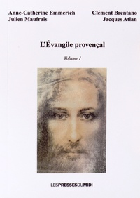Anne-Catherine Emmerich et Julien Maufrais - L'Evangile provençal - Volume 1.