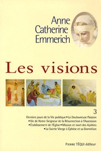 Anne-Catherine Emmerich - Les visions - Tome 3.