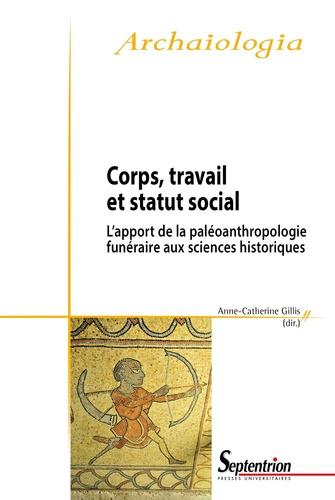 Corps, travail et statut social. L'apport de la paléoanthropologie funéraire aux sciences historiques