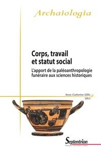 Anne-Catherine Gillis - Corps, travail et statut social - L'apport de la paléoanthropologie funéraire aux sciences historiques.