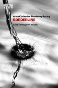 Anne-Catherine Menétrey-Savary - Borderline - A un compagnon disparu.