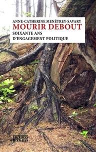 Anne-Catherine Menétrey-Savary - Mourir debout - Soixante ans d'engagement politique.