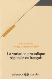 Anne Catherine Simon - La variation prosodique régionale en français.