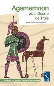 Anne-Catherine Vivet-Rémy - Agamemnon et la Guerre de Troie.