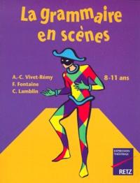Anne-Catherine Vivet-Rémy et F Fontaine - La grammaire en scènes - 8-11 ans.