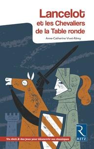 Anne-Catherine Vivet-Rémy - Lancelot et les chevaliers de la Table ronde.