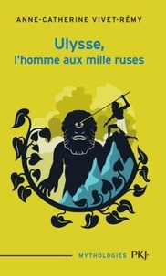 Anne-Catherine Vivet-Rémy - Ulysse, l'homme aux mille ruses.