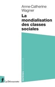 Anne-Catherine Wagner - La mondialisation des classes sociales.
