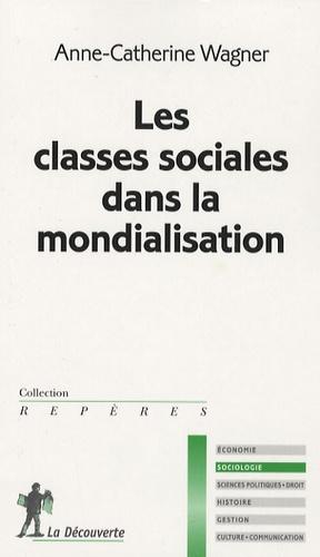 Anne-Catherine Wagner - Les classes sociales dans la mondialisation.