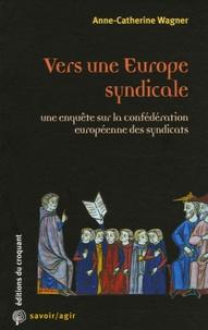 Anne-Catherine Wagner - Vers une Europe syndicale - Une enquête sur la Confédération européenne des syndicats.
